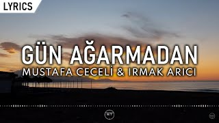 Mustafa Ceceli & Irmak Arıcı - Gün Ağarmadan (Lyric Video) | Şarkı Sözleri
