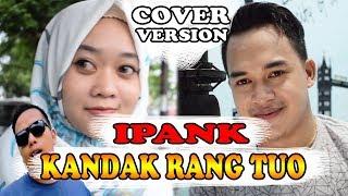 LAGU MINANG POPULER!!! | IPANK - Kandak Rang Tuo [Cover Version] By.Soni Egi