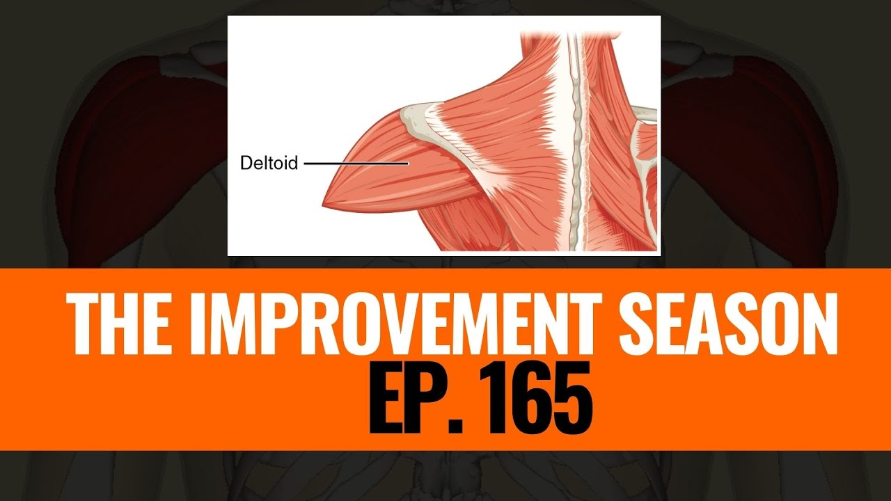 165: The Improvement Season - Steve's secret for delt growth