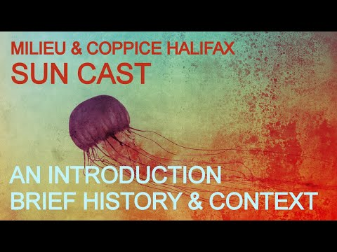 Milieu & Coppice Halifax - Sun Cast [Introduction, Brief History & Context]