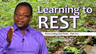 Learning To Rest [Overcoming Our Fears - #22]