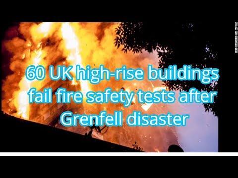 60 UK high-rise buildings fail fire safety tests after Grenfell disaster