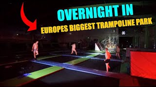 OVERNIGHT CHALLENGE IN EUROPES BIGGEST TRAMPOLINE PARK!!