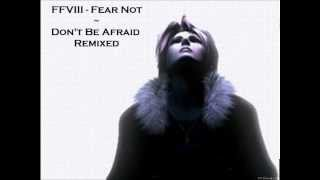 Download FFVIII - Fear Not {Don't Be Afraid Remixed} MP3 song and Music Video