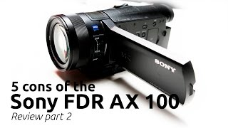 5 CONS OF THE SONY FDR AX100 4K UHD HIGH END 1 INCH SENSOR CAMCORDER WITH SAMPLE VIDEO in