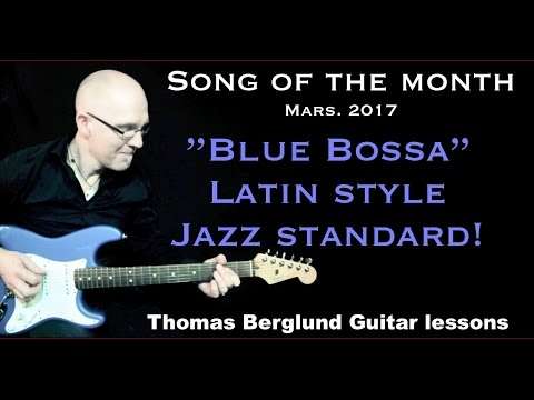 """Song of the Month - """"Blue Bossa"""" ...a Latin style Jazz standard - Guitar lesson"""