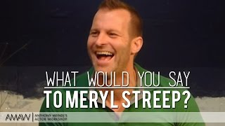 what you would never say to meryl streep new york los angeles vancouver acting lesson