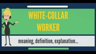 What is WHITE-COLLAR WORKER? What does WHITE-COLLAR WORKER mean? WHITE-COLLAR WORKER meaning