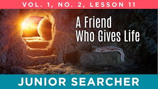 A Friend Who Gives Life | Lesson 11 - Junior Searcher Vol. 1 No. 2