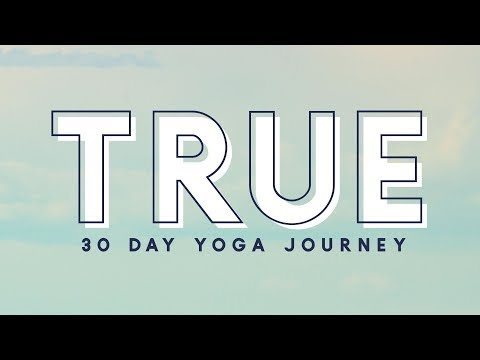 TRUE - 30 Day Yoga Journey  |  Begin!