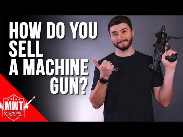 How To Sell A Machine Gun?