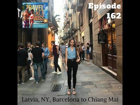 Ep 162 - Latvia, NY, Barcelona to Chiang Mai