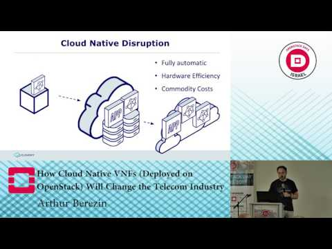 How Cloud Native VNFs Will Change the Telecom Industry - Arthur Berezin - OpenStack Day Israel 2017