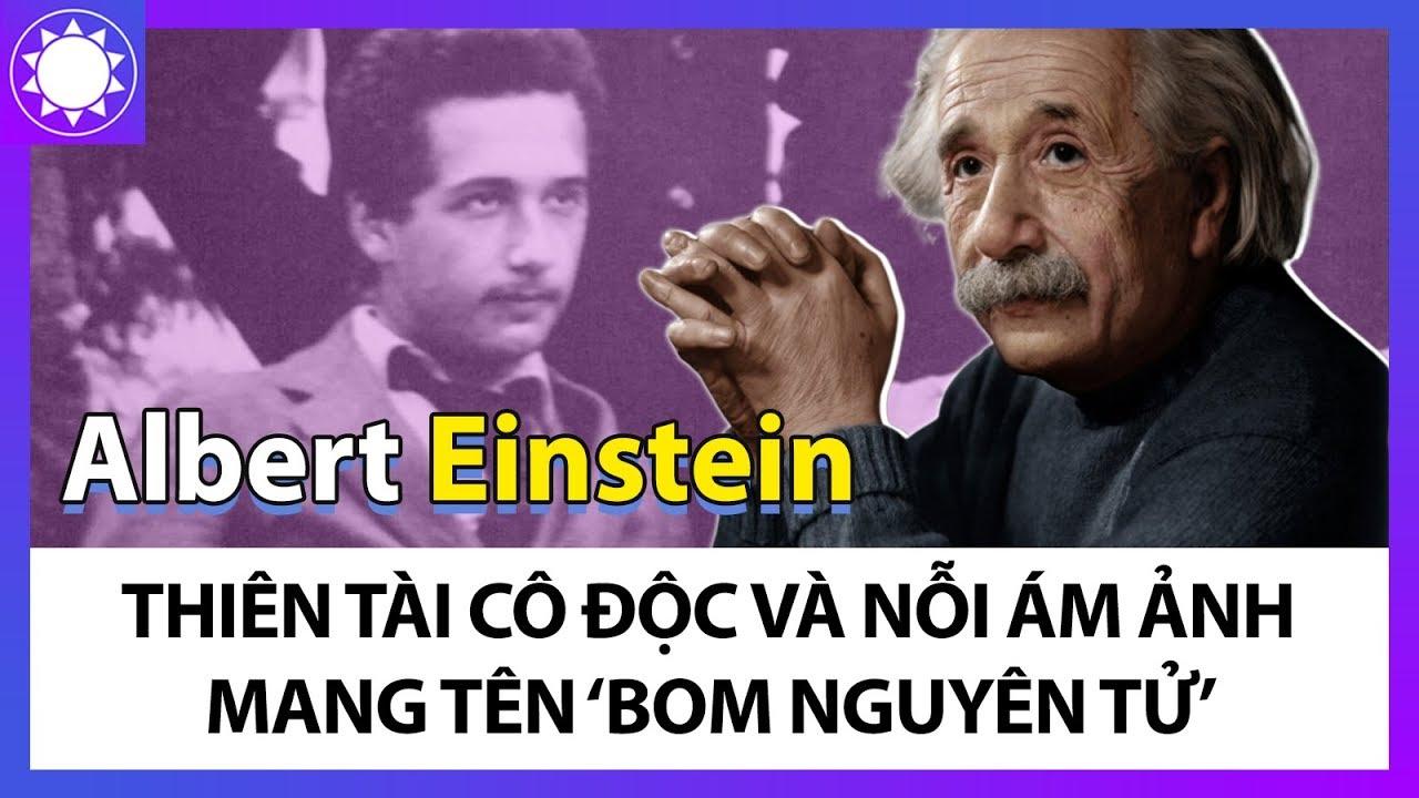 """Albert Einstein - Thiên Tài Cô Độc Và Nỗi Ân Hận Mang Tên """"Bom Nguyên Tử"""""""