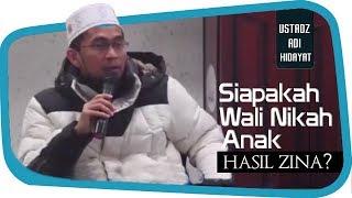 Siapakah Wali Nikah Anak Hasil Zina? ||  Ustadz Adi Hidayat Lc MA
