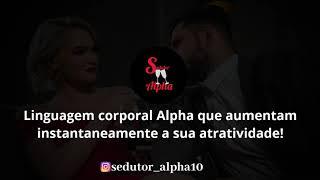 Sedutor Alpha 10 | Linguagem corporal Alpha que aumenta instantaneamente a sua atratividade!