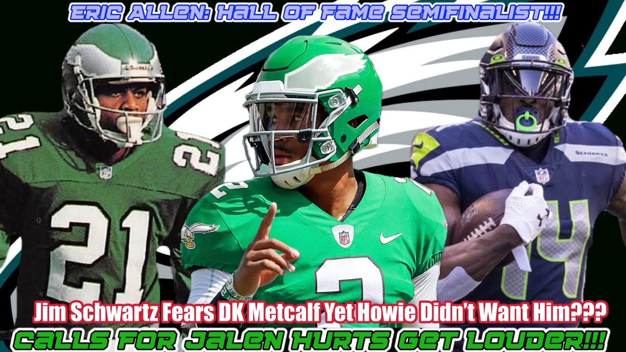 Jalen Hurts Is Just One Dumb Doug Decision From Playing   DK Metcalf Is Scary   Eric Allen HOF??