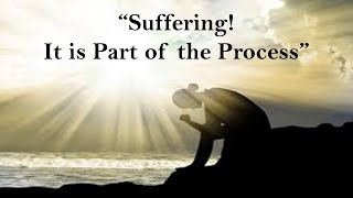 Suffering It is Part of the Process