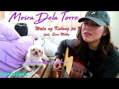 Moira Dela Torre   Wala Ng Kulang Pa feat  Sam Mil PTR Remix