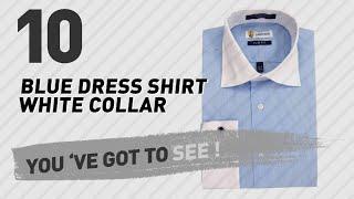 Blue Dress Shirt White Collar For Men // The Most Popular 2017