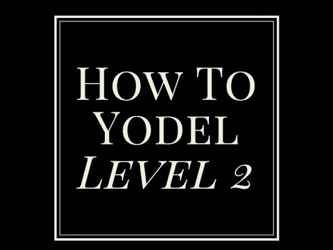 How To Yodel - Level 2.  Tips and Techniques.