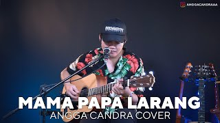 Download lagu MAMA PAPA LARANG - ANGGA CANDRA COVER