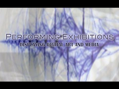 """Compilation - """"Performing Exhibitions"""" -Displaying Digital Art and Media"""