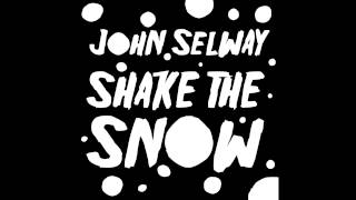 "John Selway ""Shake the Snow"" (Vinyl Edit)"