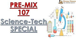 Pre-Mix - 107 - SCIENCE-TECH Special - Prelims Oriented Questions for UPSC || IAS