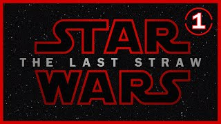 Star Wars: The Last Straw - Part 1