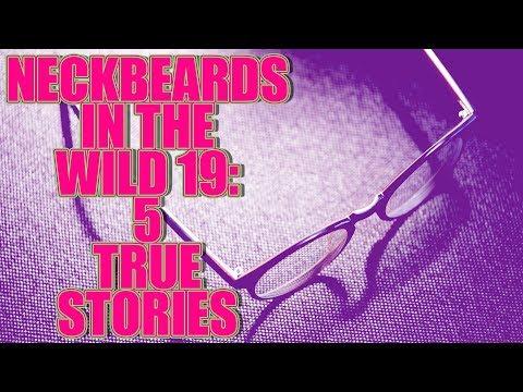 NECKBEARDS IN THE WILD 19 5 TRUE TALES