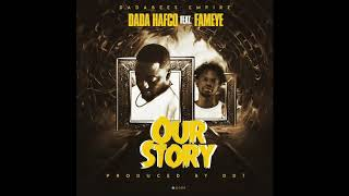 Dada Hafco - Our Story ft. Fameye (Audio Slide).mp3