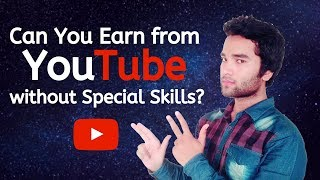 Can you earn from YouTube without skills?  How to earn money from YouTube