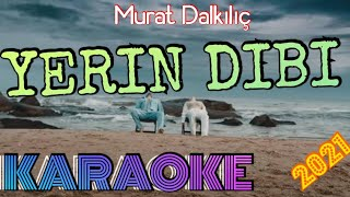 Murat Dalkılıç - Yerin Dibi (KARAOKE)