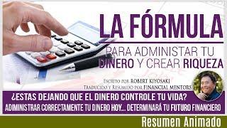 La Fórmula Sencilla para Administrar Correctamente Tu Dinero y Crear Riqueza - Robert Kiyosaki