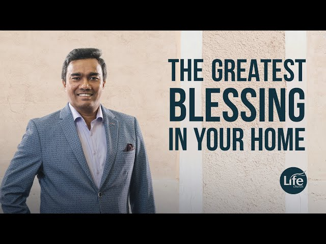 The Greatest Blessing in Your Home | Rev Paul Jeyachandran