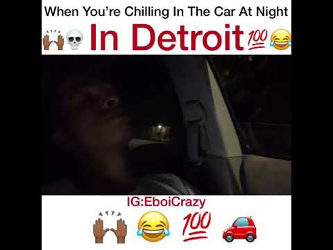 😂: When You're Chillin In The Car At Night In Detroit (EBOI CRAZY)