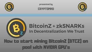 How to start mining BitcoinZ (BTCZ) on pool with NVIDIA GPU's