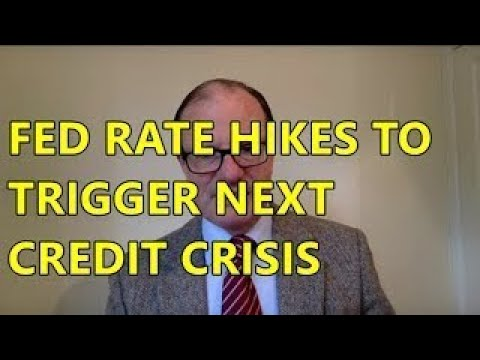 Alasdair MacLeod 29 May 2017 Fed Rate Hikes to Trigger Next Credit Crisis