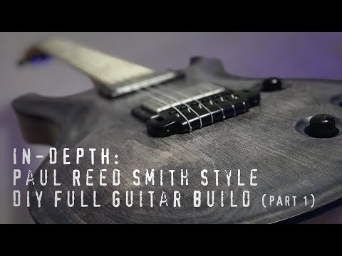 IN-DEPTH: DIY Paul Reed Smith - PRS Style Full Guitar Build (Part 1)