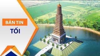 Thái Bình: Tỉnh nghèo nhưng xây tháp 300 tỷ đồng | VTC1