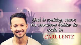 Pastor Carl Lentz - God is making room for someone better to walk in