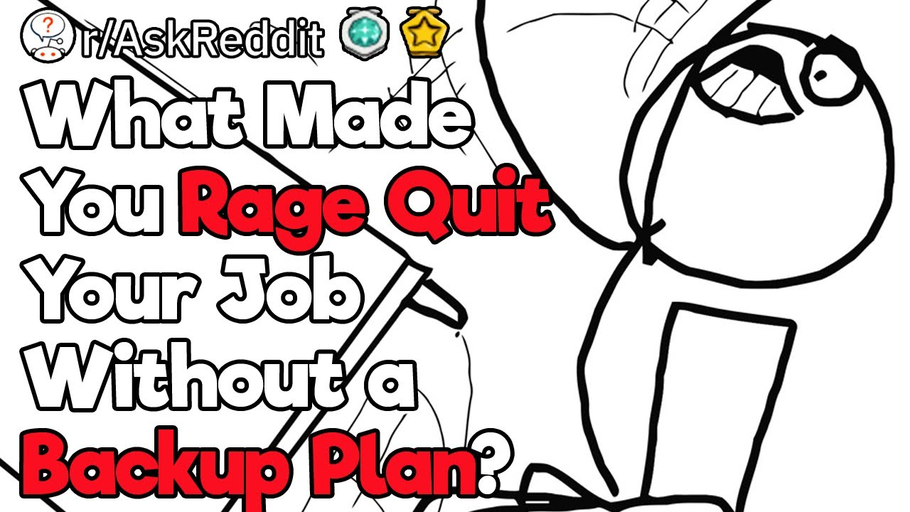 Did You Ever Rage Quit a Job Without Thinking?