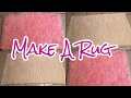 How To Make A Rug | DIY TUTORIAL
