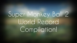 Super Monkey Ball 2 - World Record Compilation!