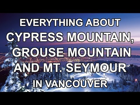 Everything About Cypress, Grouse And Seymour Ski Resorts In Vancouver Vlog #003