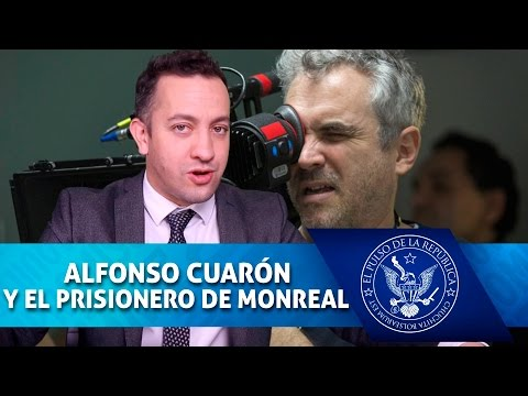 ALFONSO CUARÓN Y EL PRISIONERO DE MONREAL - EL PULSO DE LA REPÚBLICA