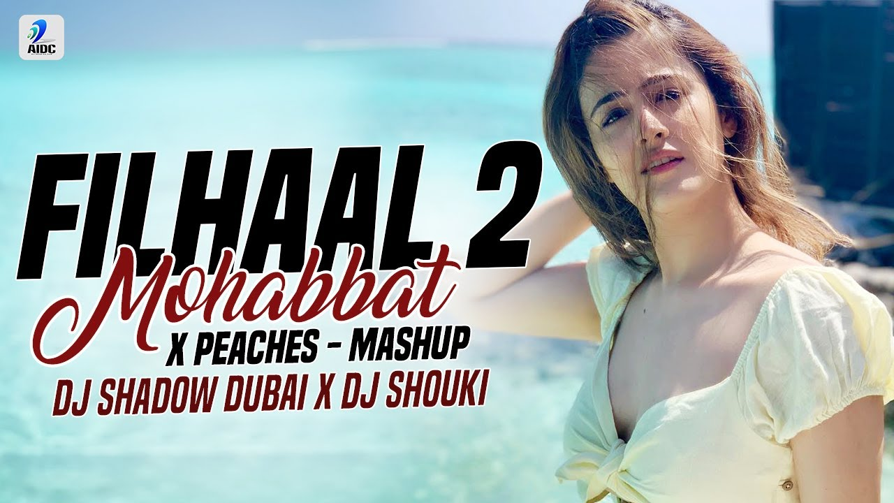 Filhaal2 Mohabbat x Peaches (Mashup)   DJ Shadow Dubai x DJ Shouki   Akshay   Justin Bieber   BPraak