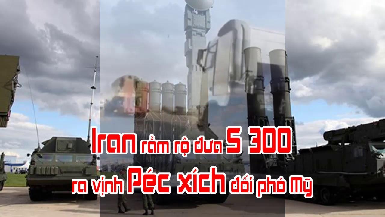 Iran rầm rộ đưa S 300 ra vịnh Péc xích đối phó Mỹ