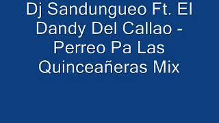 Dj Sandungueo Ft. El Dandy Del Callao - Perreo Pa Las Quinceañeras Mix